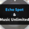 Amazon Music Unlimited Echo Spot
